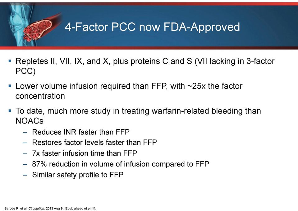 than NOACs Reduces INR faster than FFP Restores factor levels faster than FFP 7x faster infusion time than FFP 87% reduction