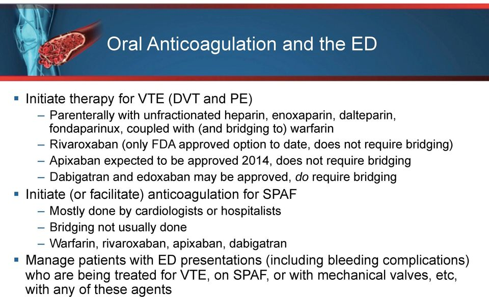 approved, do require bridging Initiate (or facilitate) anticoagulation for SPAF Mostly done by cardiologists or hospitalists Bridging not usually done Warfarin, rivaroxaban,