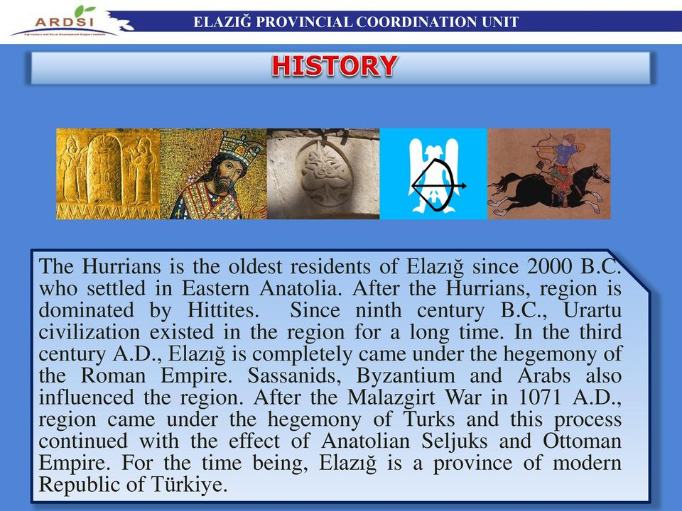 , Elazığ is completely came under the hegemony of the Roman Empire. Sassanids, Byzantium and Arabs also influenced the region.