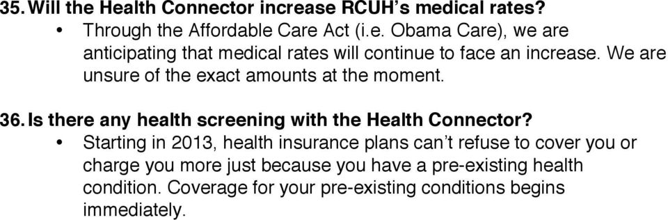 Starting in 2013, health insurance plans can t refuse to cover you or charge you more just because you have a pre-existing