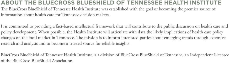 When possible, the Health Institute will articulate with data the likely implications of health care policy changes on the local market in Tennessee.