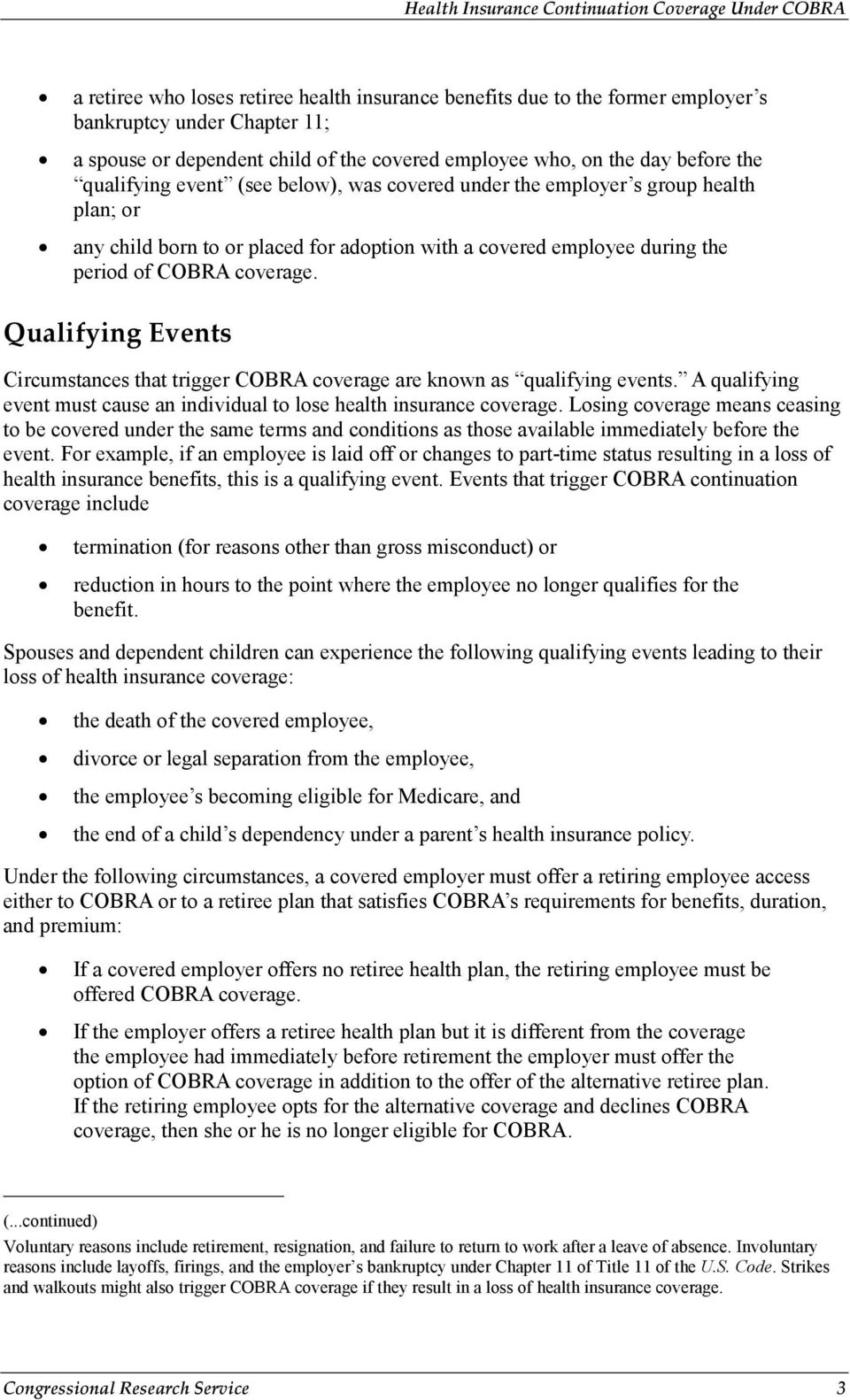Qualifying Events Circumstances that trigger COBRA coverage are known as qualifying events. A qualifying event must cause an individual to lose health insurance coverage.