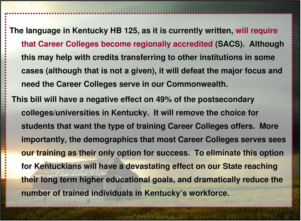 Commonwealth. This bill will have a negative effect on 49% of the postsecondary colleges/universities in Kentucky.