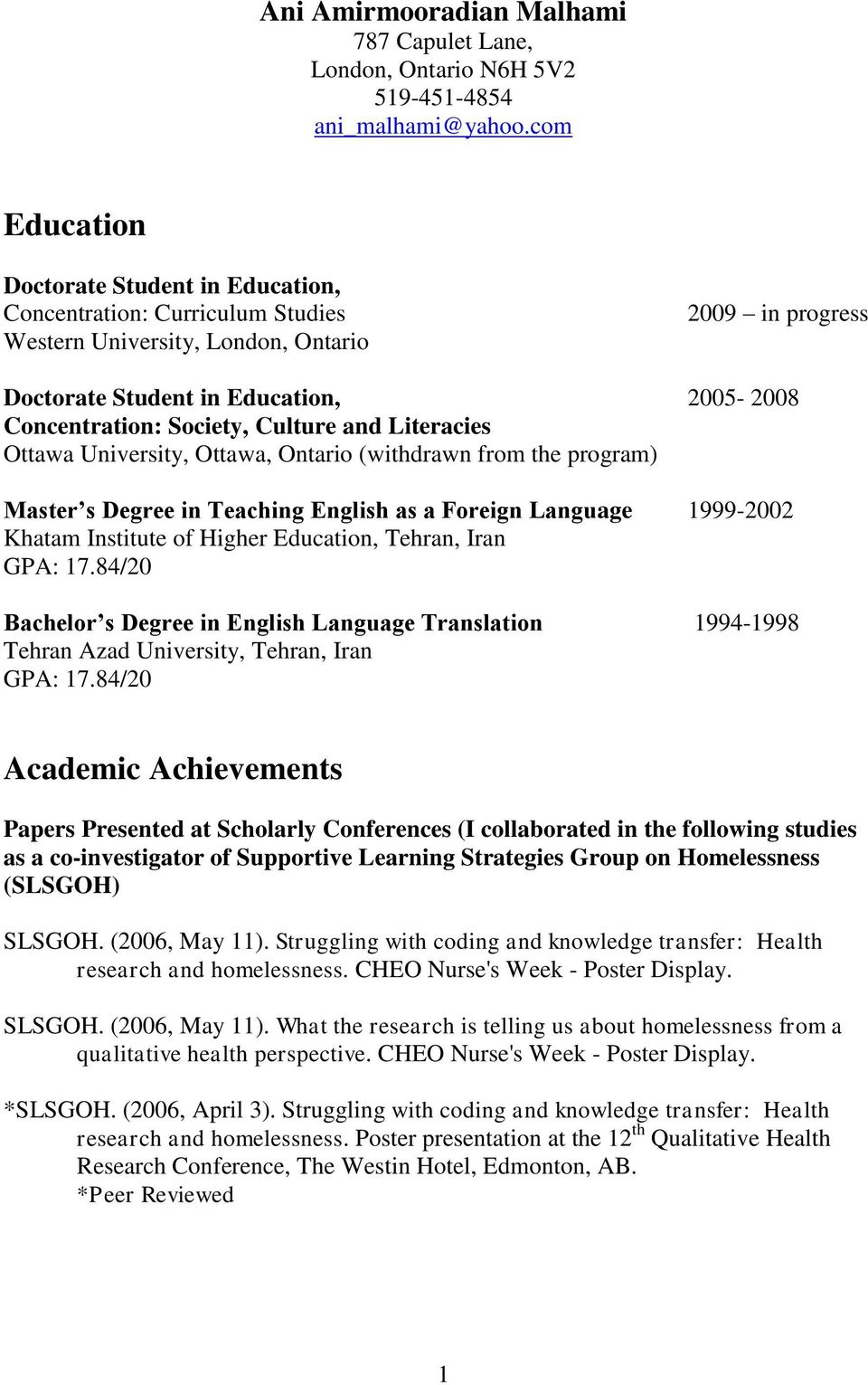Culture and Literacies Ottawa University, Ottawa, Ontario (withdrawn from the program) Master s Degree in Teaching English as a Foreign Language 1999-2002 Khatam Institute of Higher Education,