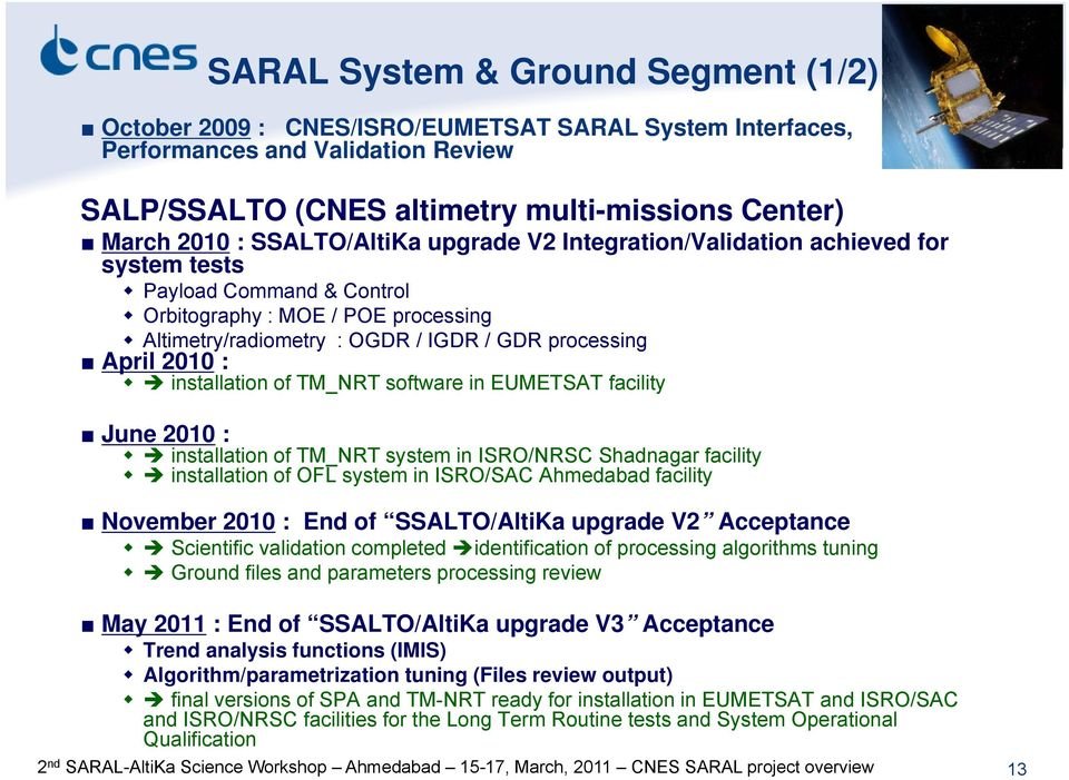 : installation of TM_NRT software in EUMETSAT facility June 2010 : installation of TM_NRT system in ISRO/NRSC Shadnagar facility installation of OFL system in ISRO/SAC Ahmedabad facility November