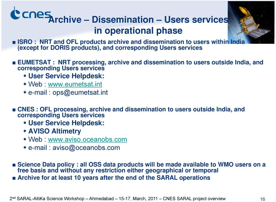 int CNES : OFL processing, archive and dissemination to users outside India, and corresponding Users services User Service Helpdesk: AVISO Altimetry Web : www.aviso.oceanobs.