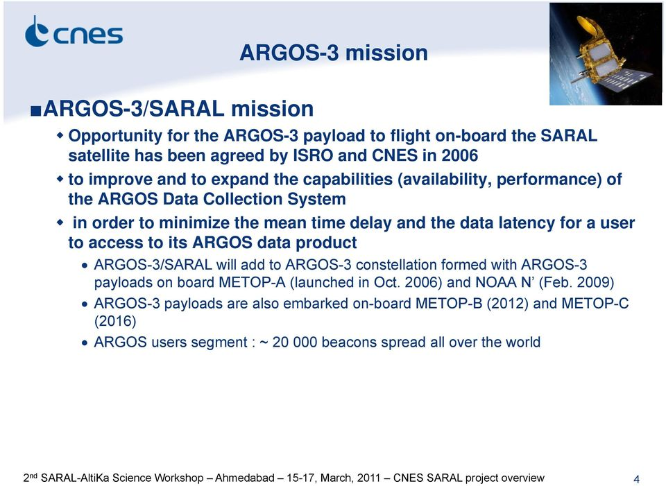 ARGOS-3/SARAL will add to ARGOS-3 constellation formed with ARGOS-3 payloads on board METOP-A (launched in Oct. 2006) and NOAA N (Feb.