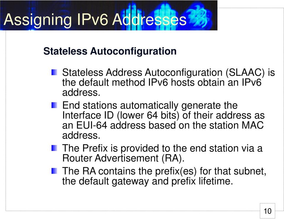 End stations automatically generate the Interface ID (lower 64 bits) of their address as an EUI-64 address