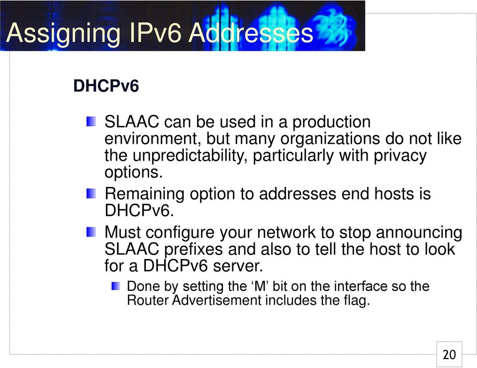 Remaining option to addresses end hosts is DHCPv6.