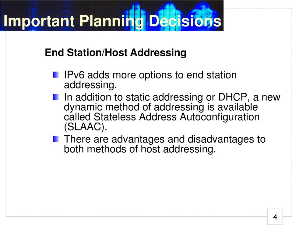 In addition to static addressing or DHCP, a new dynamic method of addressing is