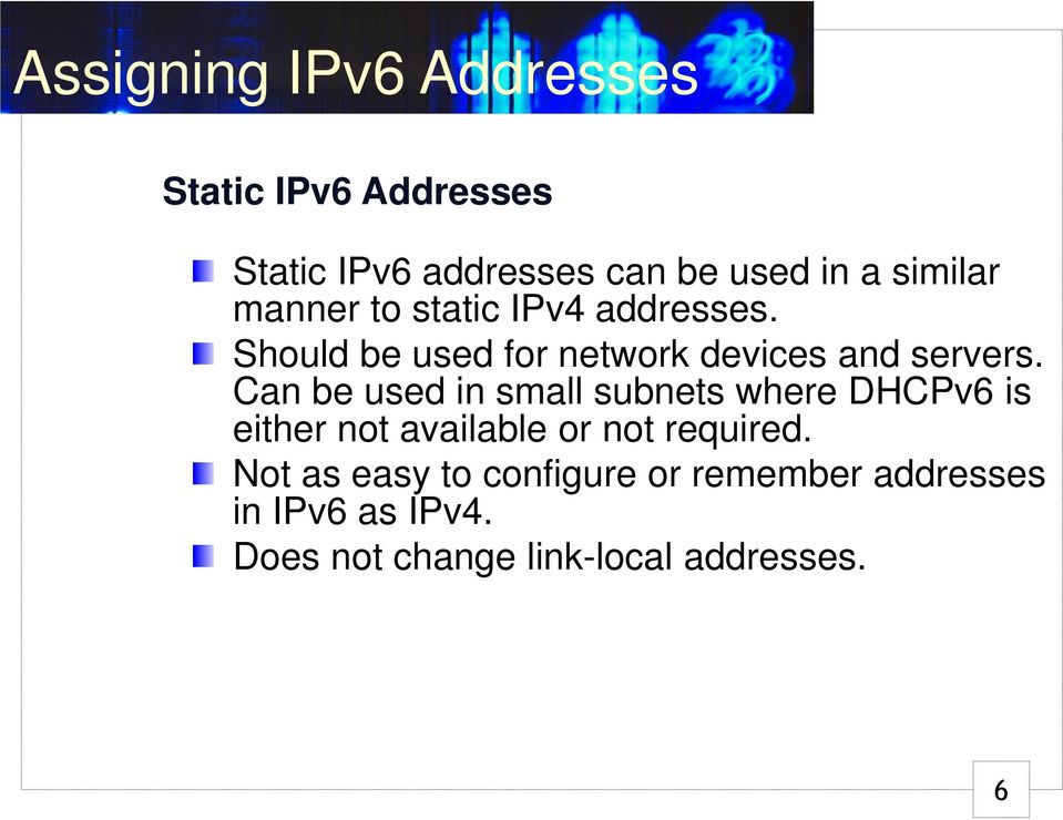 Can be used in small subnets where DHCPv6 is either not available or not required.