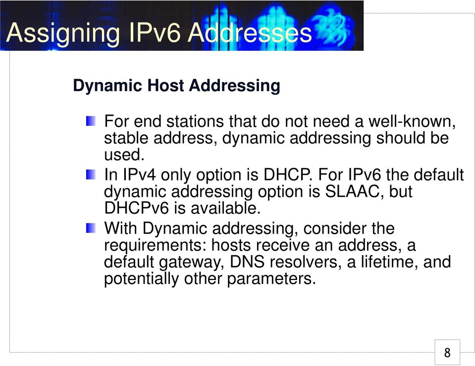 For IPv6 the default dynamic addressing option is SLAAC, but DHCPv6 is available.