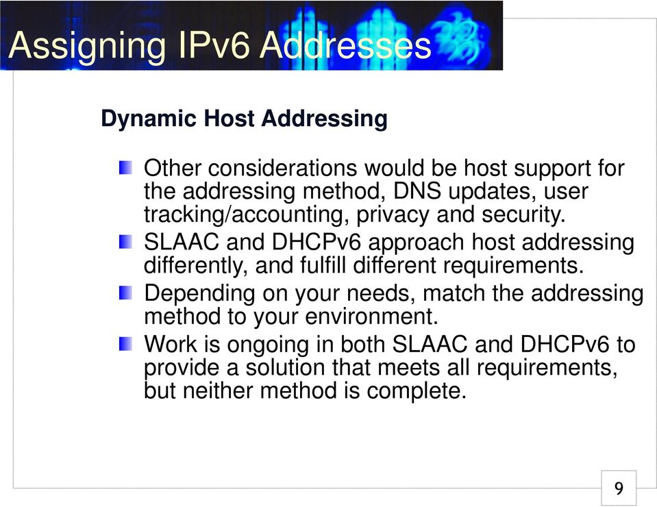 SLAAC and DHCPv6 approach host addressing differently, and fulfill different requirements.