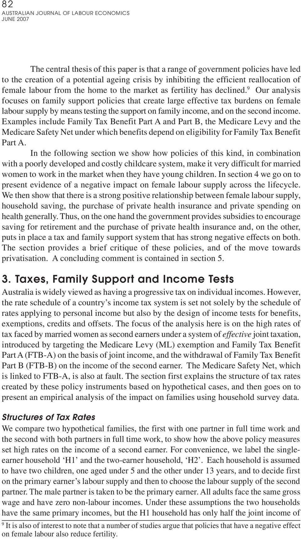 9 Our analysis focuses on family support policies that create large effective tax burdens on female labour supply by means testing the support on family income, and on the second income.