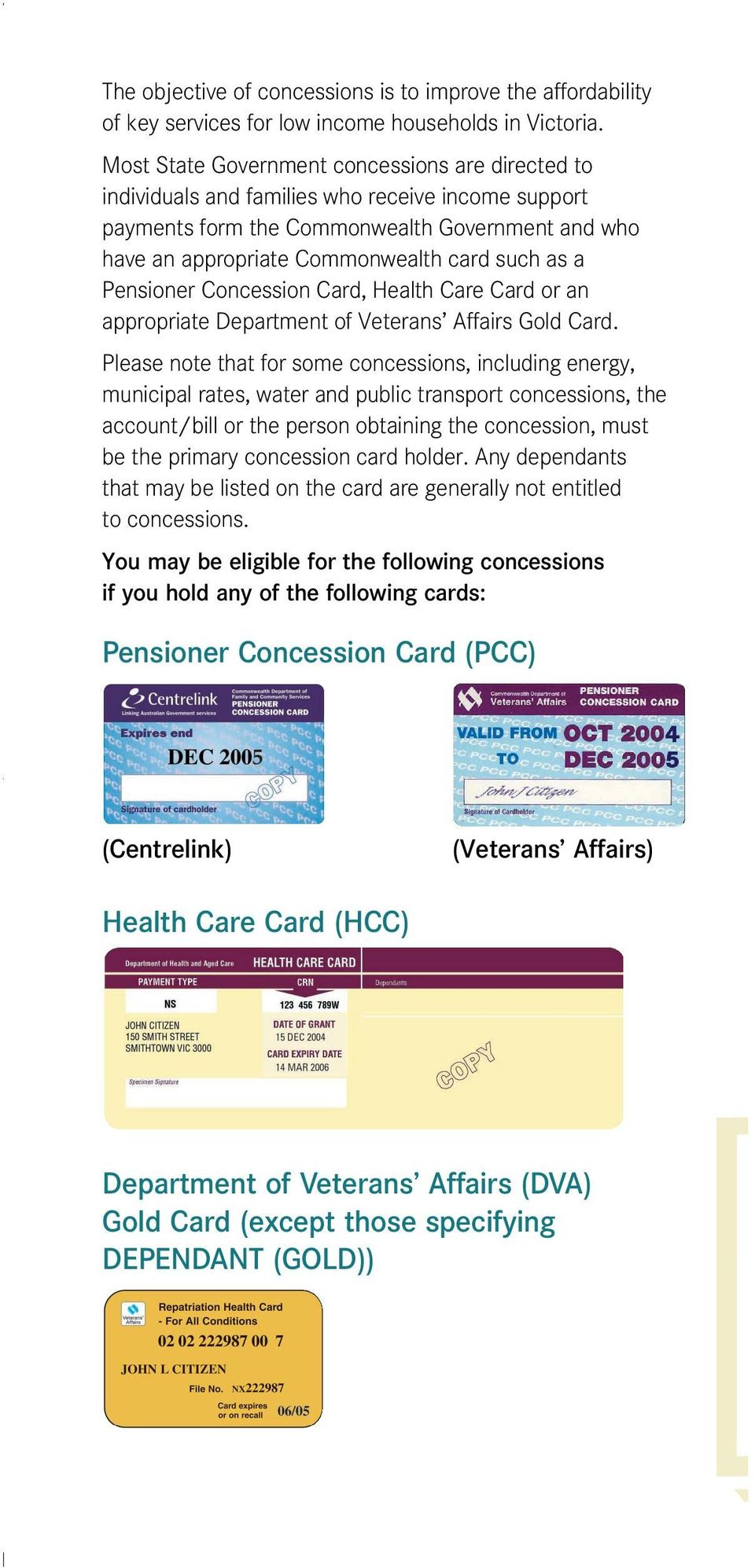 Pensioner Concession Card, Health Care Card or an appropriate Department of Veterans Affairs Gold Card.