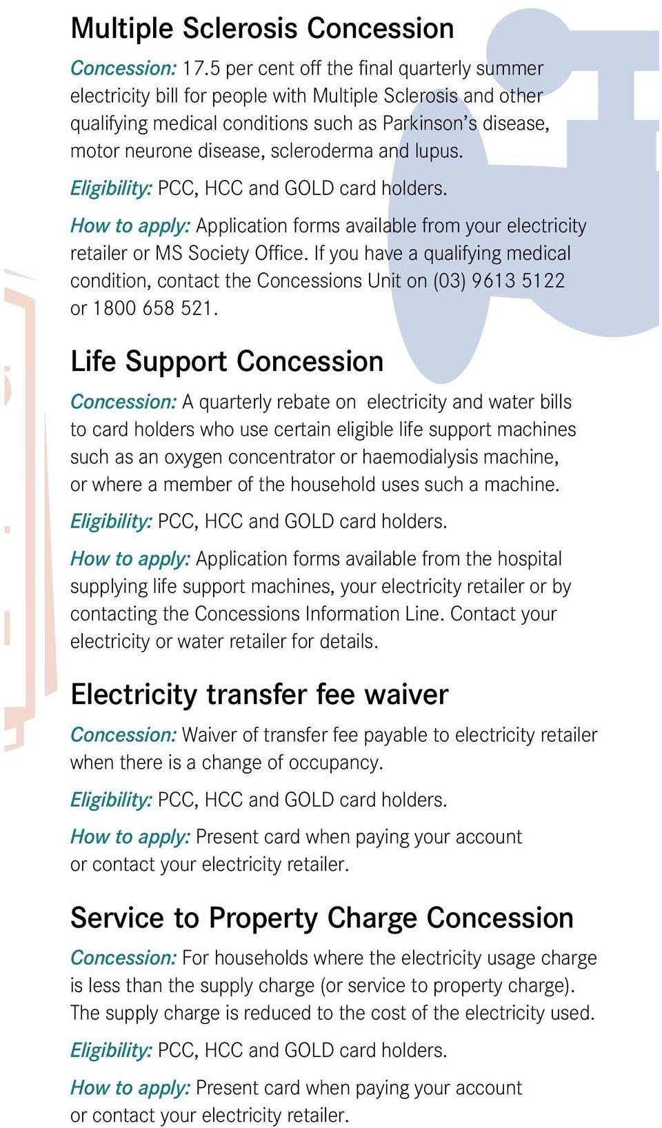 and lupus. How to apply: Application forms available from your electricity retailer or MS Society Office.