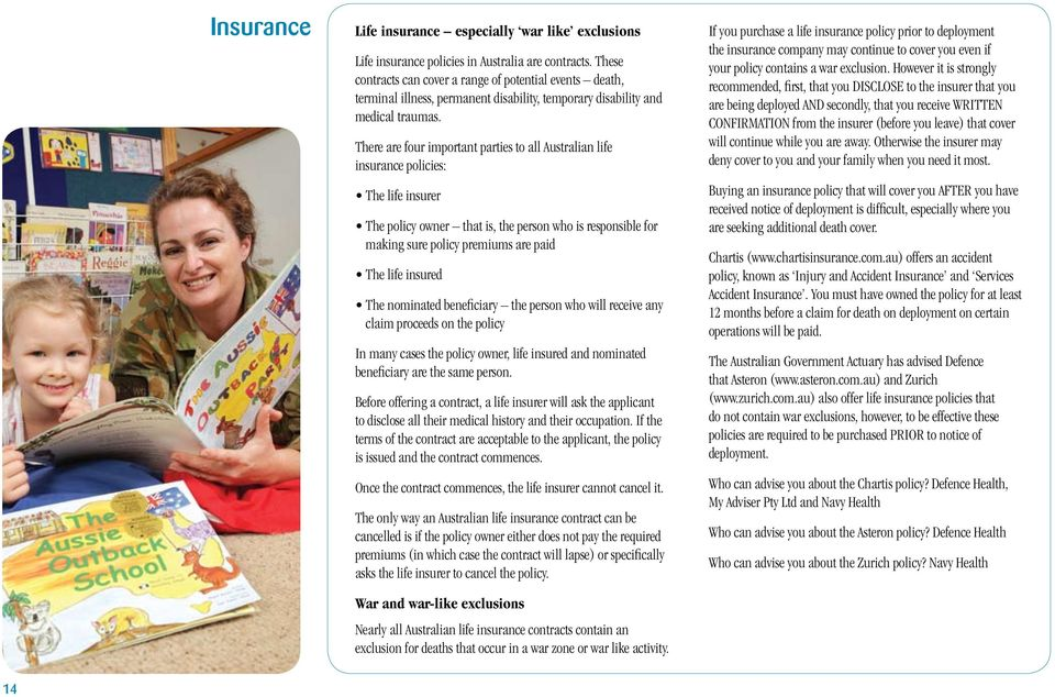 There are four important parties to all Australian life insurance policies: The life insurer The policy owner that is, the person who is responsible for making sure policy premiums are paid The life