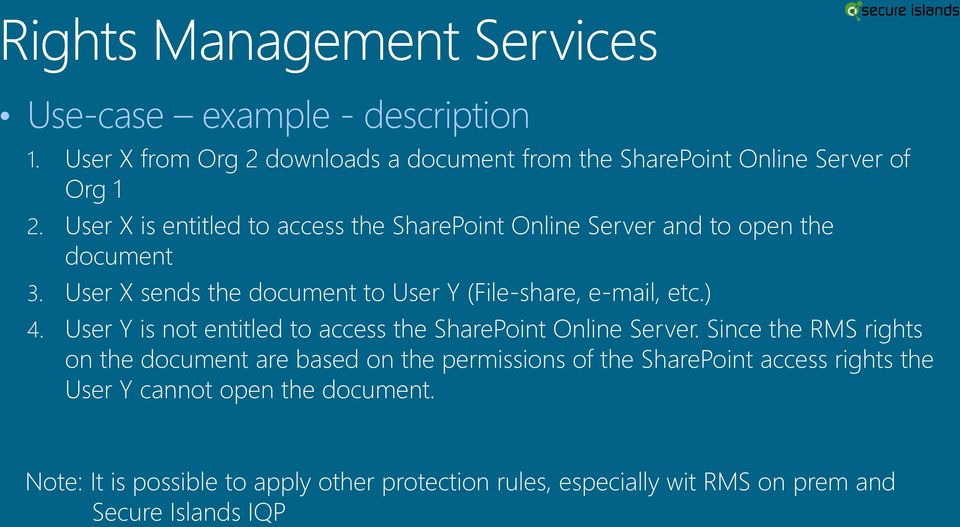 User X sends the document to User Y (File-share, e-mail, etc.) 4. User Y is not entitled to access the SharePoint Online Server.