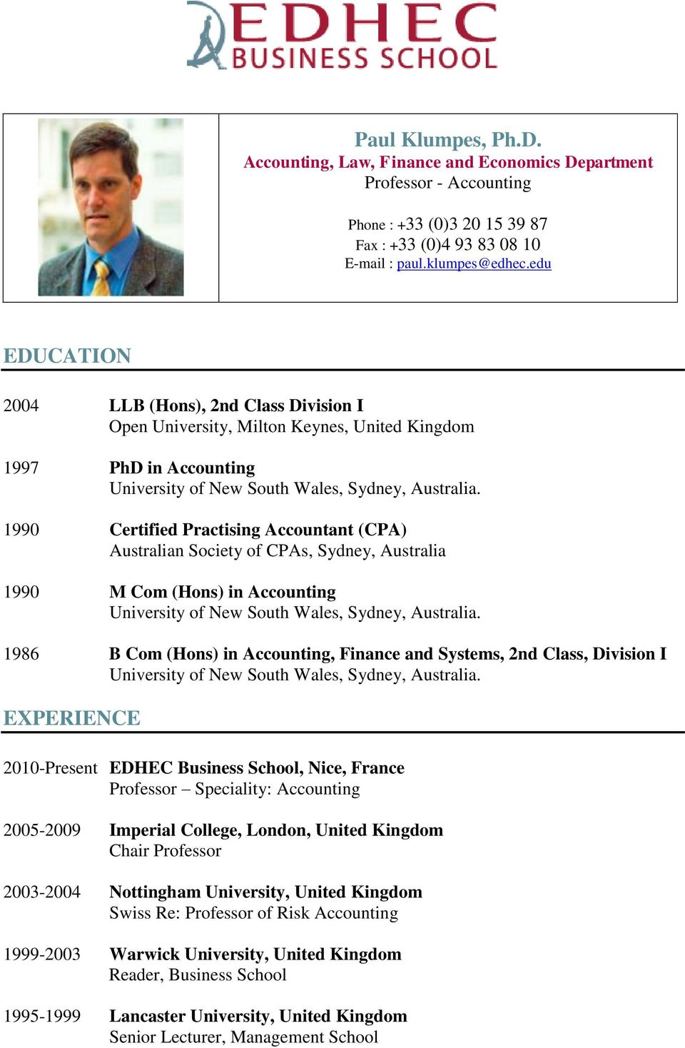 1990 Certified Practising Accountant (CPA) Australian Society of CPAs, Sydney, Australia 1990 M Com (Hons) in Accounting University of New South Wales, Sydney, Australia.