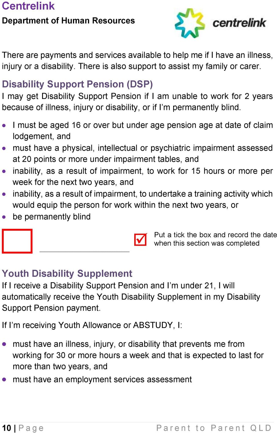I must be aged 16 or over but under age pension age at date of claim lodgement, and must have a physical, intellectual or psychiatric impairment assessed at 20 points or more under impairment tables,