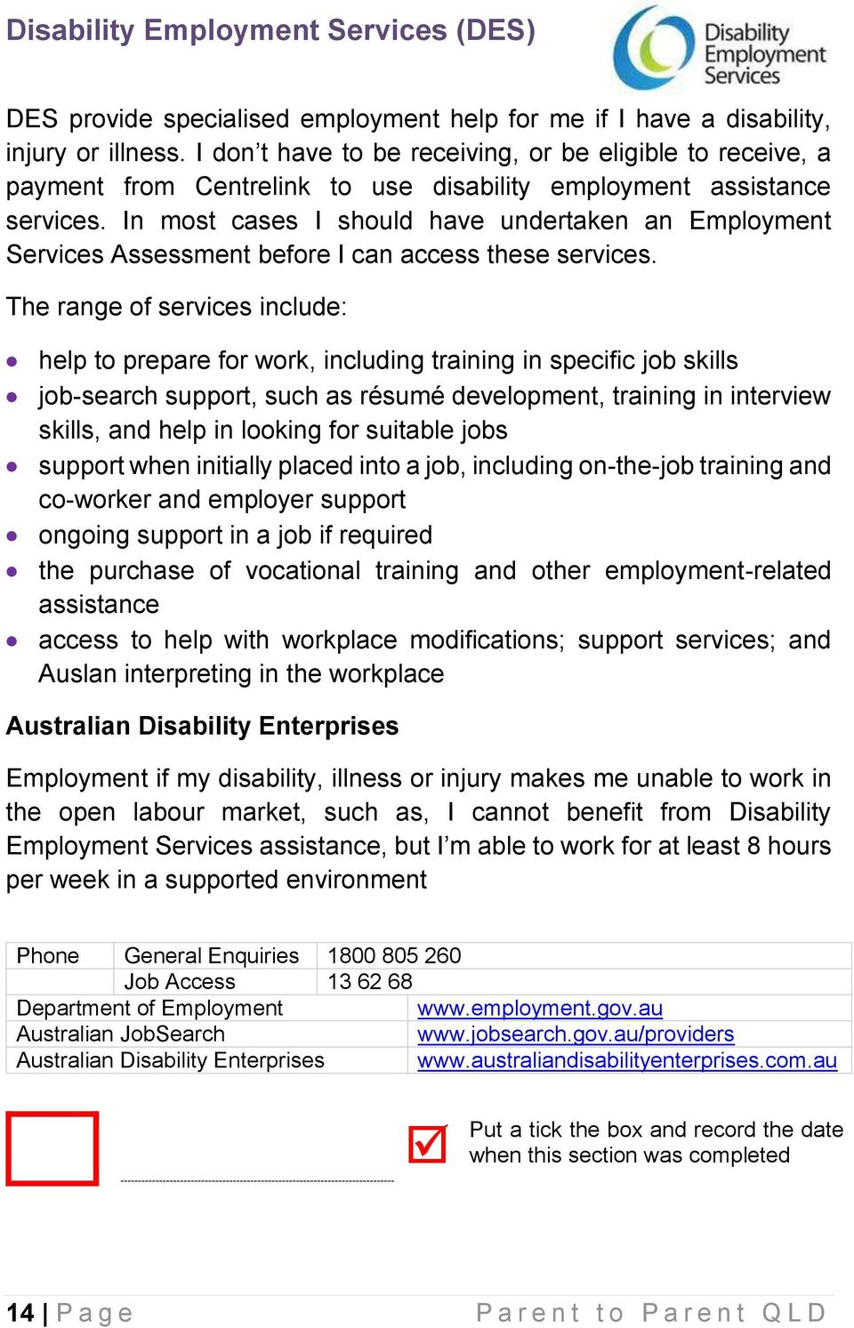 In most cases I should have undertaken an Employment Services Assessment before I can access these services.
