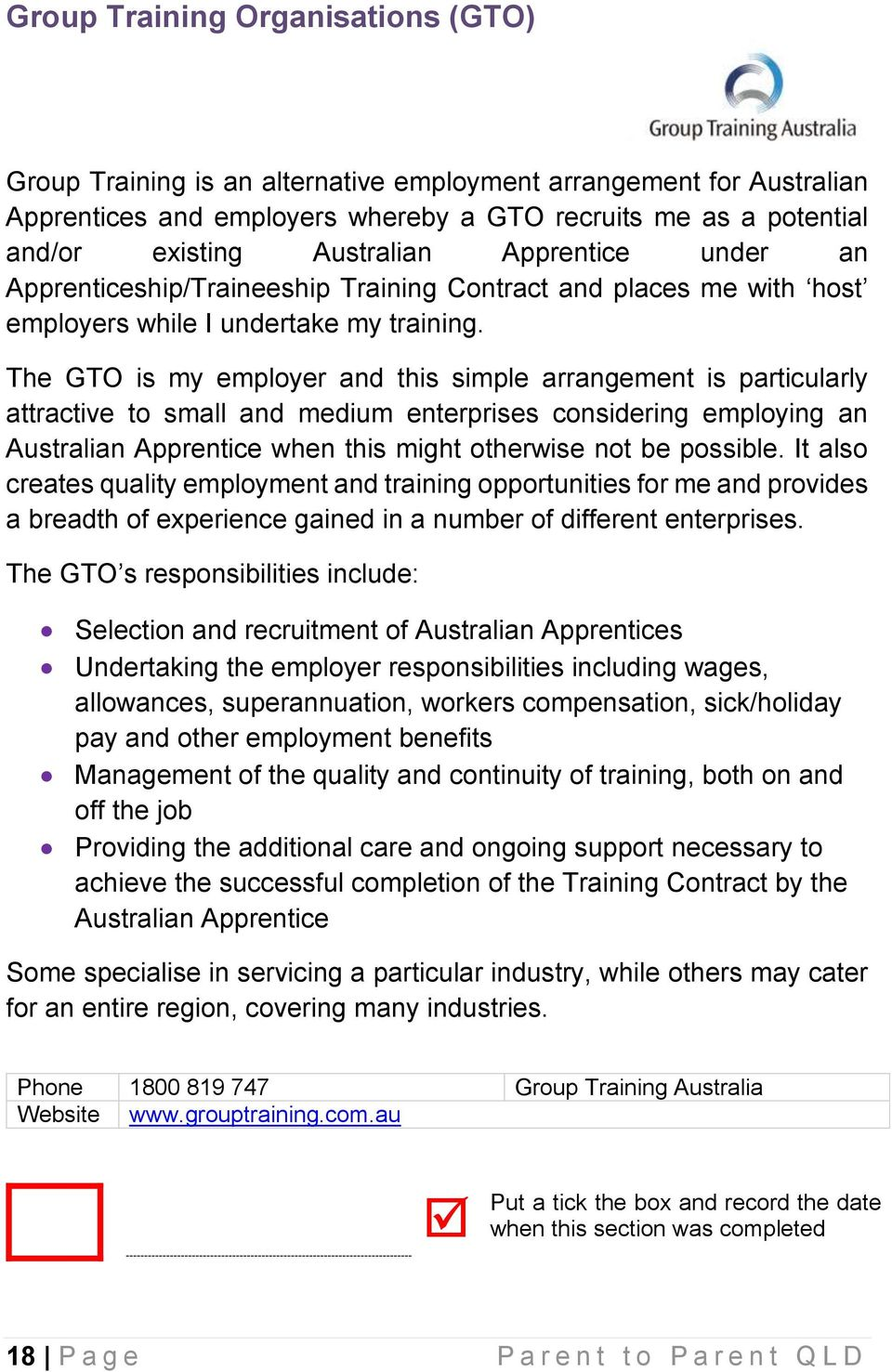 The GTO is my employer and this simple arrangement is particularly attractive to small and medium enterprises considering employing an Australian Apprentice when this might otherwise not be possible.