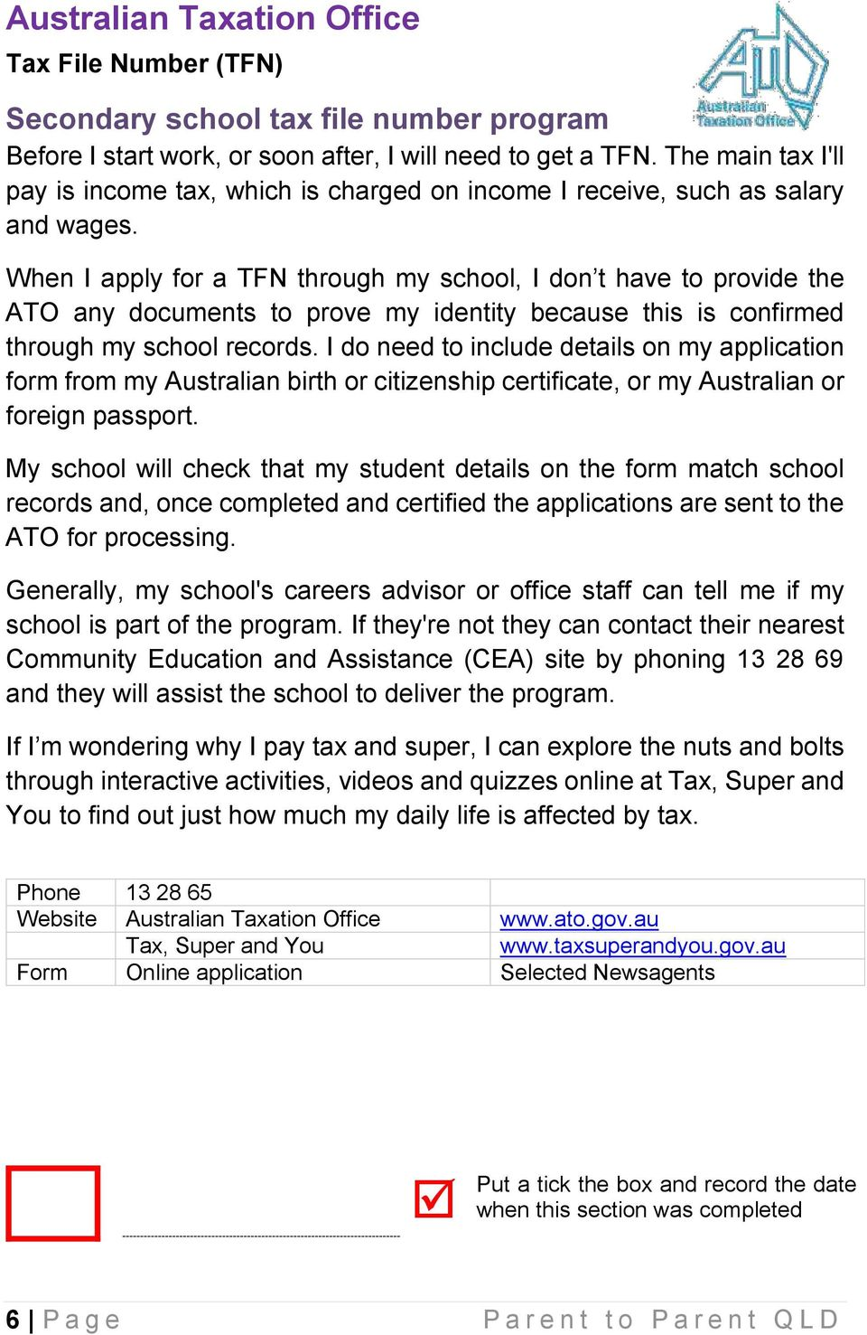 When I apply for a TFN through my school, I don t have to provide the ATO any documents to prove my identity because this is confirmed through my school records.