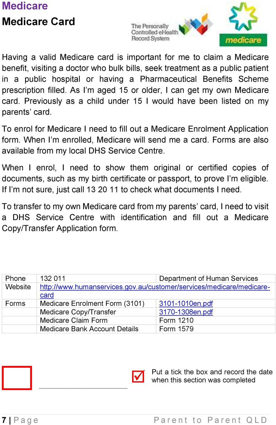 To enrol for Medicare I need to fill out a Medicare Enrolment Application form. When I m enrolled, Medicare will send me a card. Forms are also available from my local DHS Service Centre.