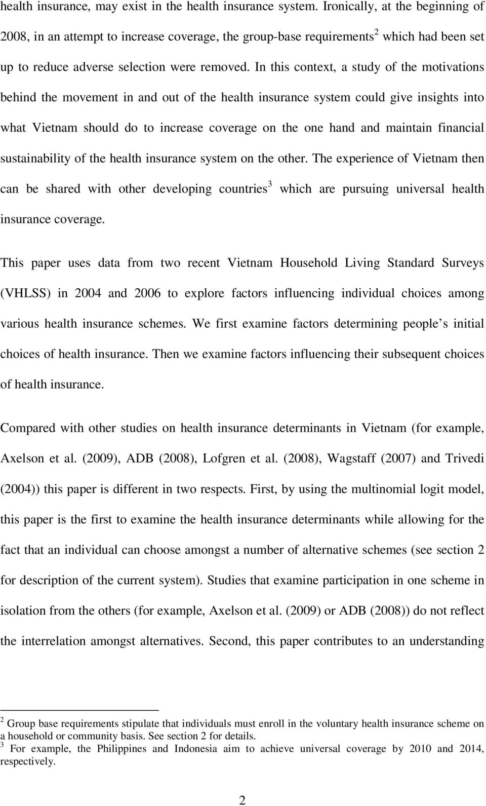 In this context, a study of the motivations behind the movement in and out of the health insurance system could give insights into what Vietnam should do to increase coverage on the one hand and
