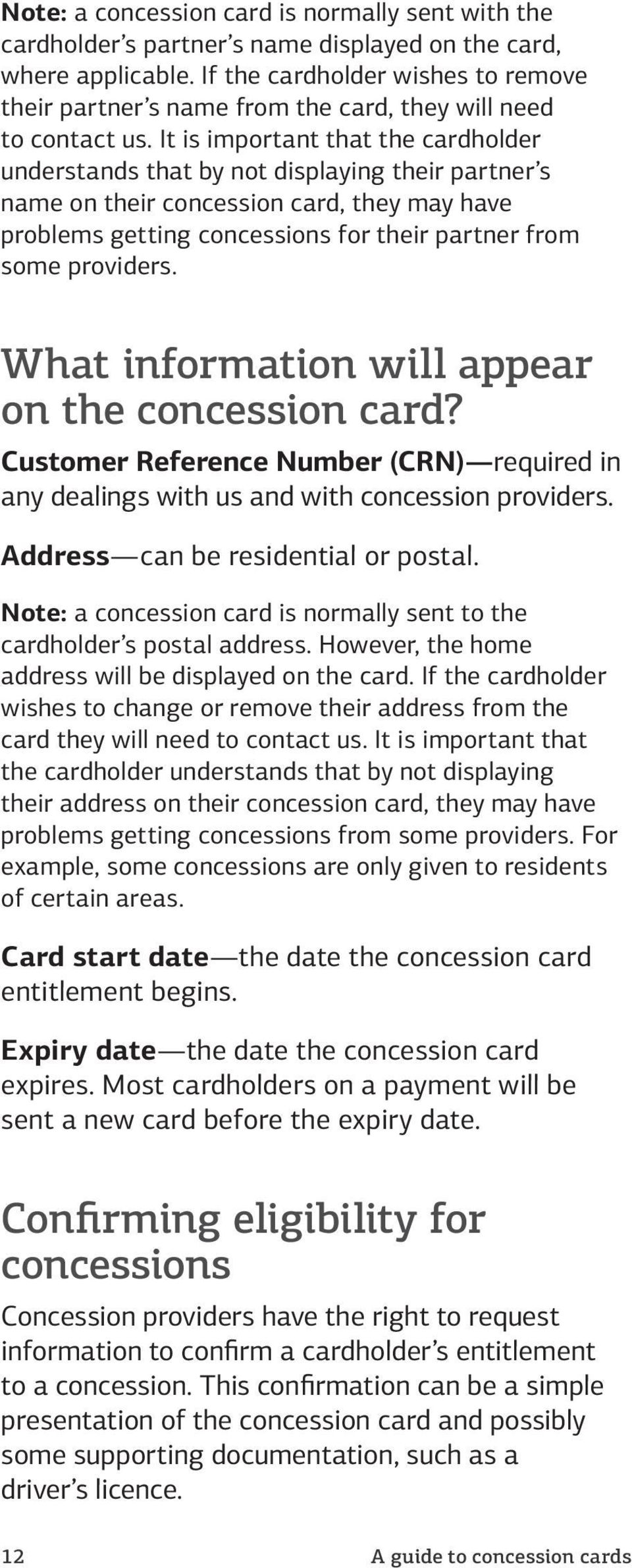 It is important that the cardholder understands that by not displaying their partner s name on their concession card, they may have problems getting concessions for their partner from some providers.
