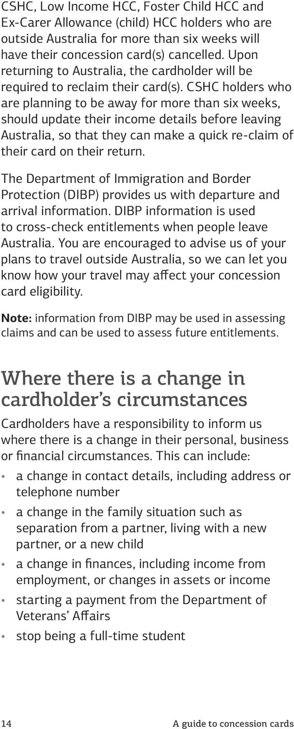 CSHC holders who are planning to be away for more than six weeks, should update their income details before leaving Australia, so that they can make a quick re-claim of their card on their return.