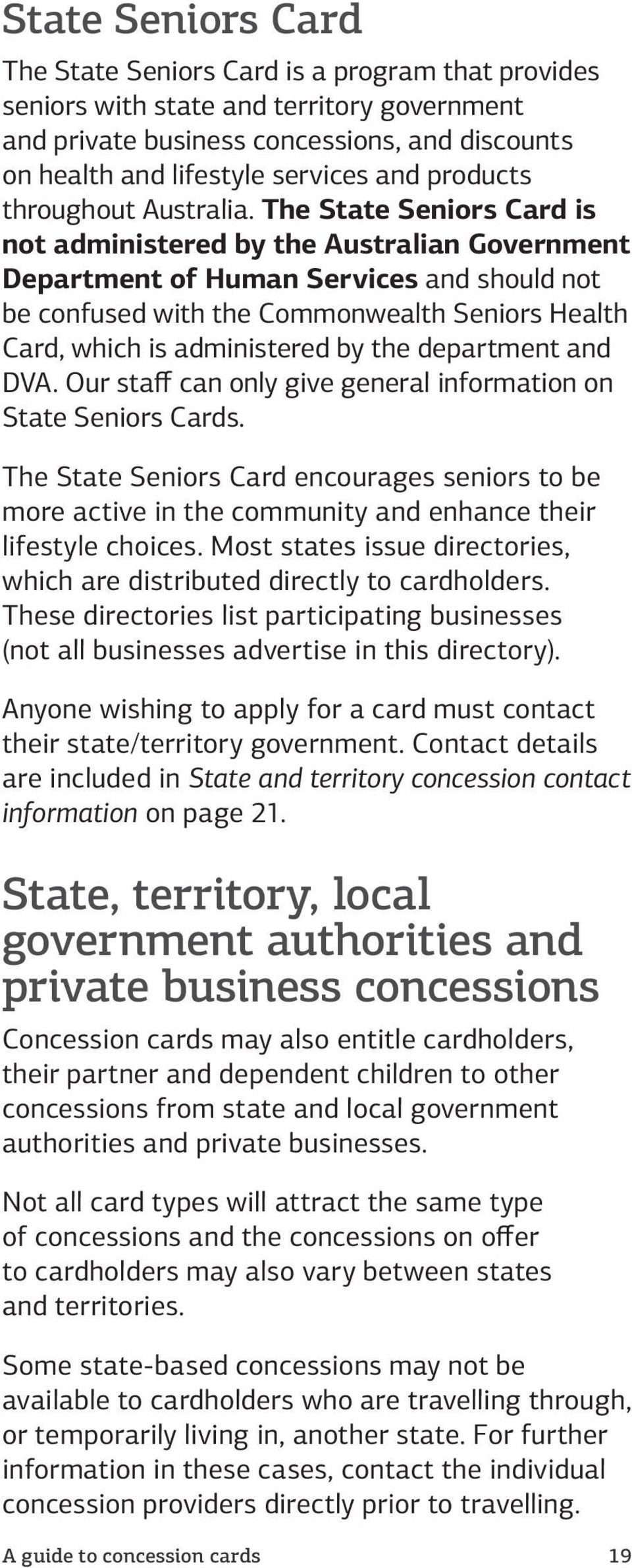 The State Seniors Card is not administered by the Australian Government Department of Human Services and should not be confused with the Commonwealth Seniors Health Card, which is administered by the