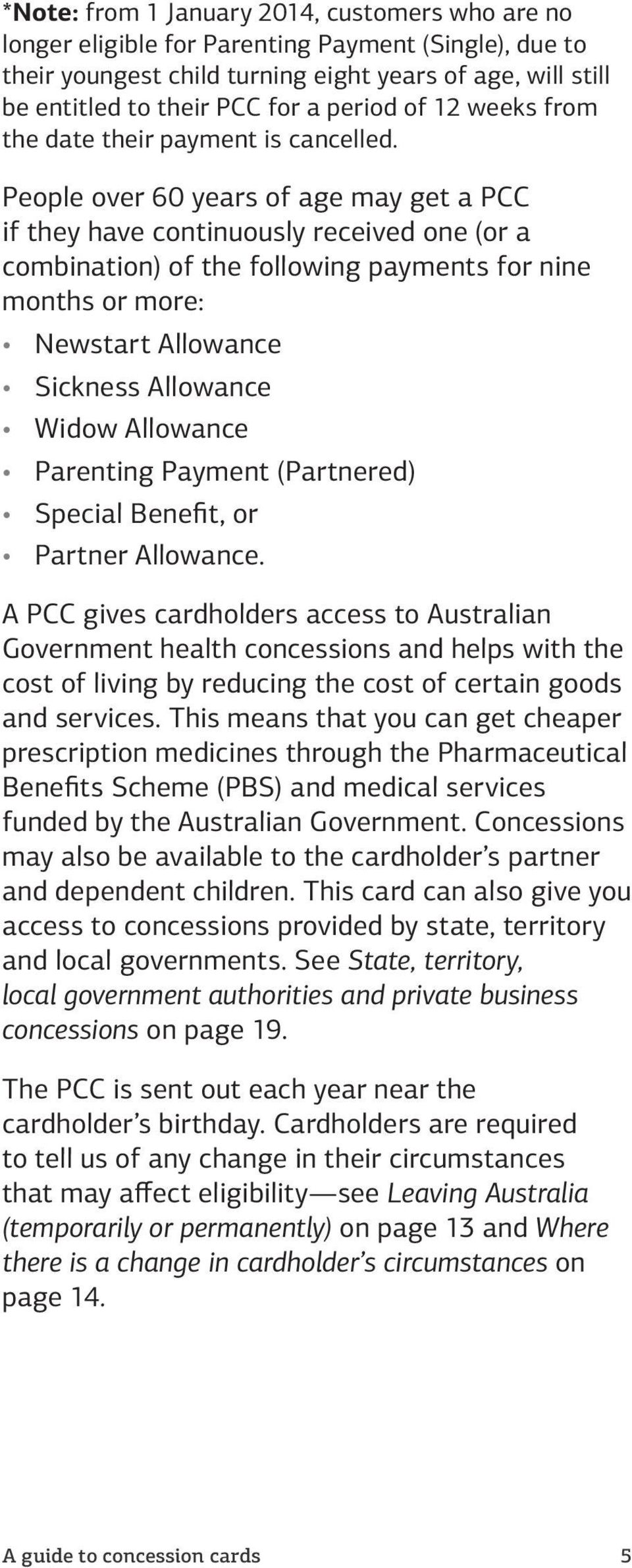 People over 60 years of age may get a PCC if they have continuously received one (or a combination) of the following payments for nine months or more: Newstart Allowance Sickness Allowance Widow