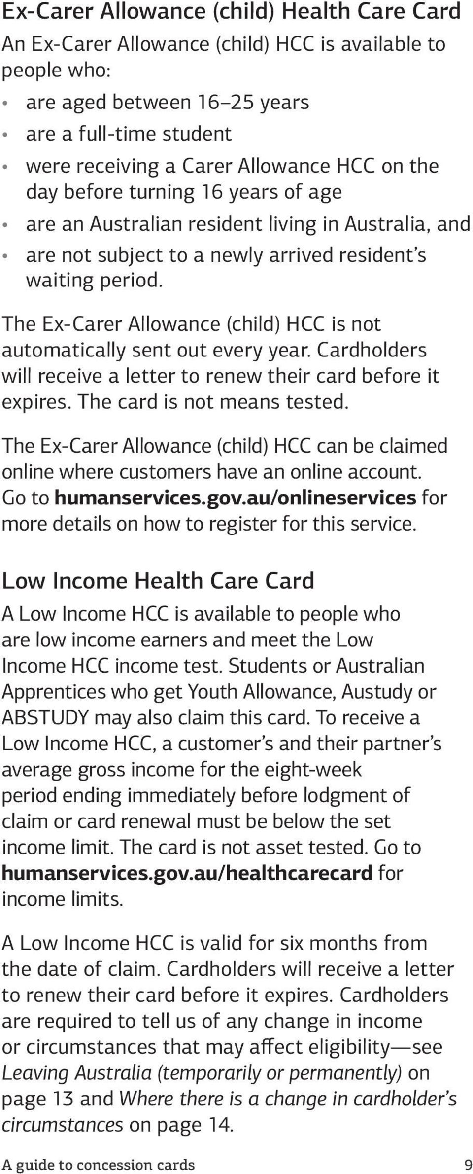 The Ex-Carer Allowance (child) HCC is not automatically sent out every year. Cardholders will receive a letter to renew their card before it expires. The card is not means tested.