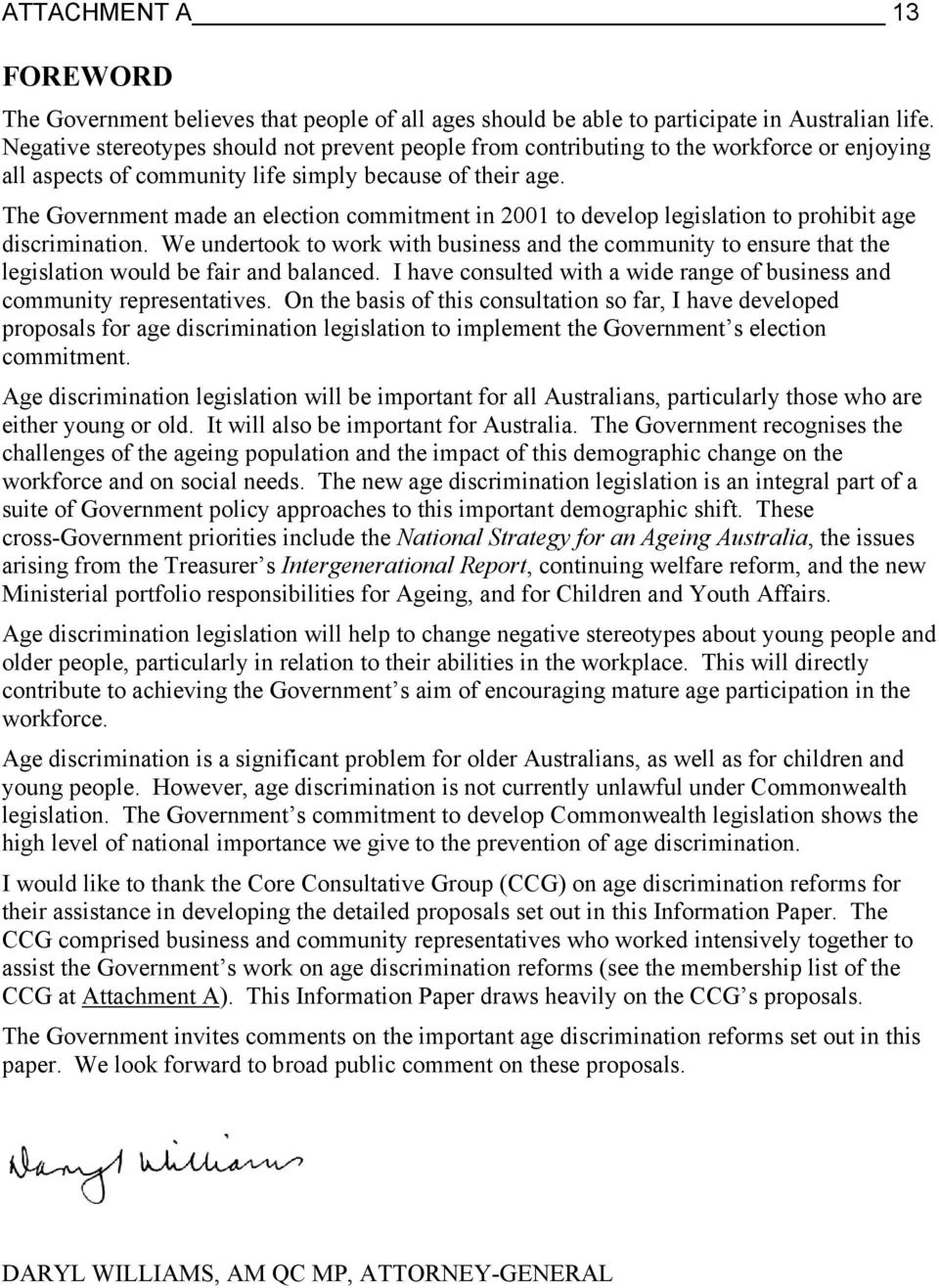 The Government made an election commitment in 2001 to develop legislation to prohibit age discrimination.