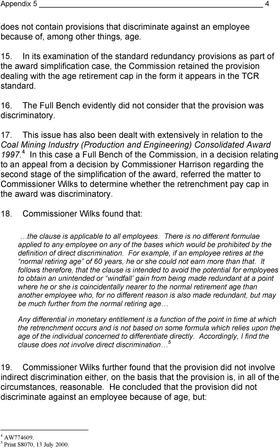 the TCR standard. 16. The Full Bench evidently did not consider that the provision was discriminatory. 17.