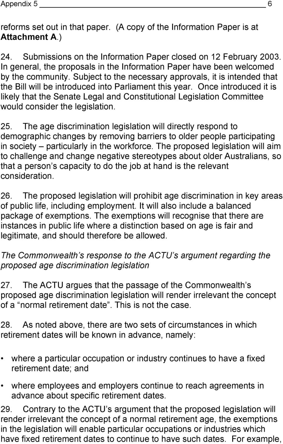 Once introduced it is likely that the Senate Legal and Constitutional Legislation Committee would consider the legislation. 25.