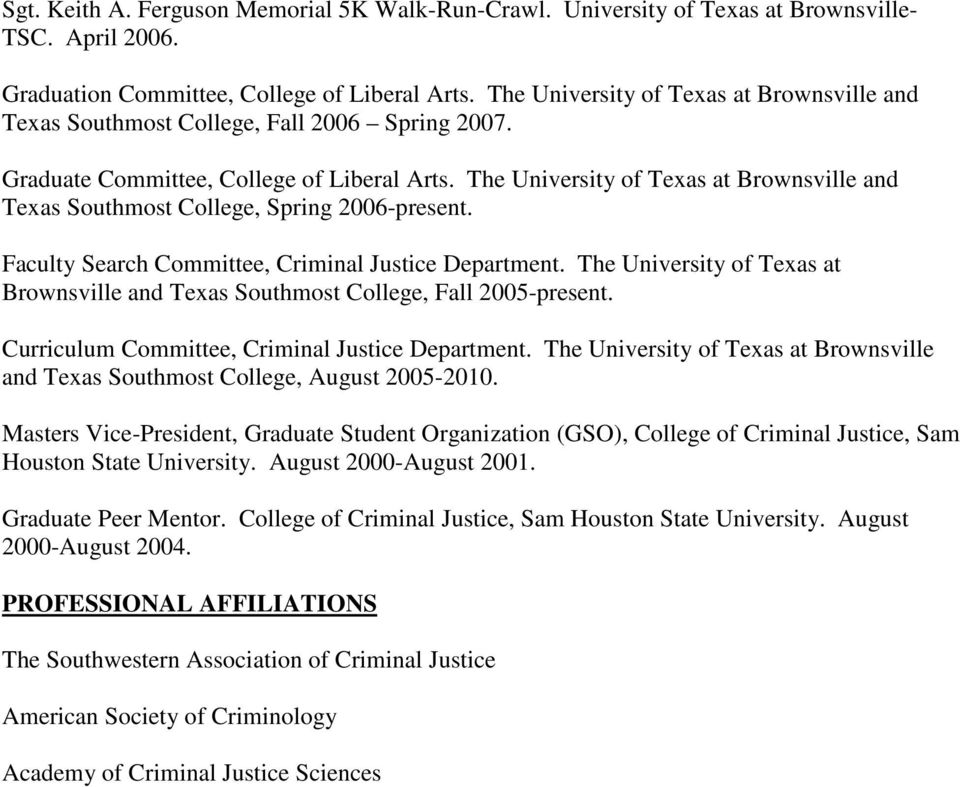 The University of Texas at Brownsville and Texas Southmost College, Spring 2006-present. Faculty Search Committee, Criminal Justice Department.