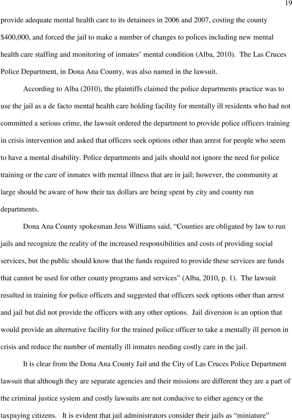 According to Alba (2010), the plaintiffs claimed the police departments practice was to use the jail as a de facto mental health care holding facility for mentally ill residents who had not committed