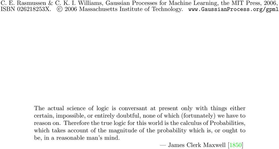 Therefore the true logic for this world is the calculus of Probabilities, which takes account