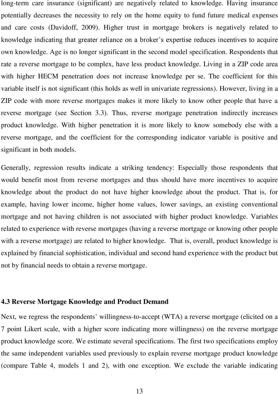Higher trust in mortgage brokers is negatively related to knowledge indicating that greater reliance on a broker s expertise reduces incentives to acquire own knowledge.