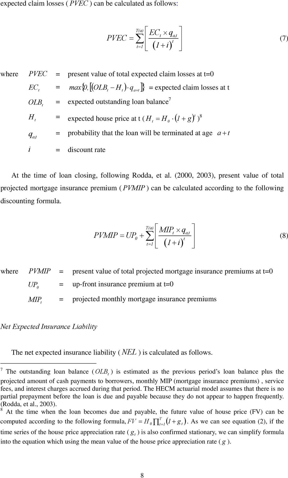 closing, following Rodda, e al. (2000, 2003), presen value of oal projeced morgage insurance premium ( PVMIP ) can be calculaed according o he following discouning formula.