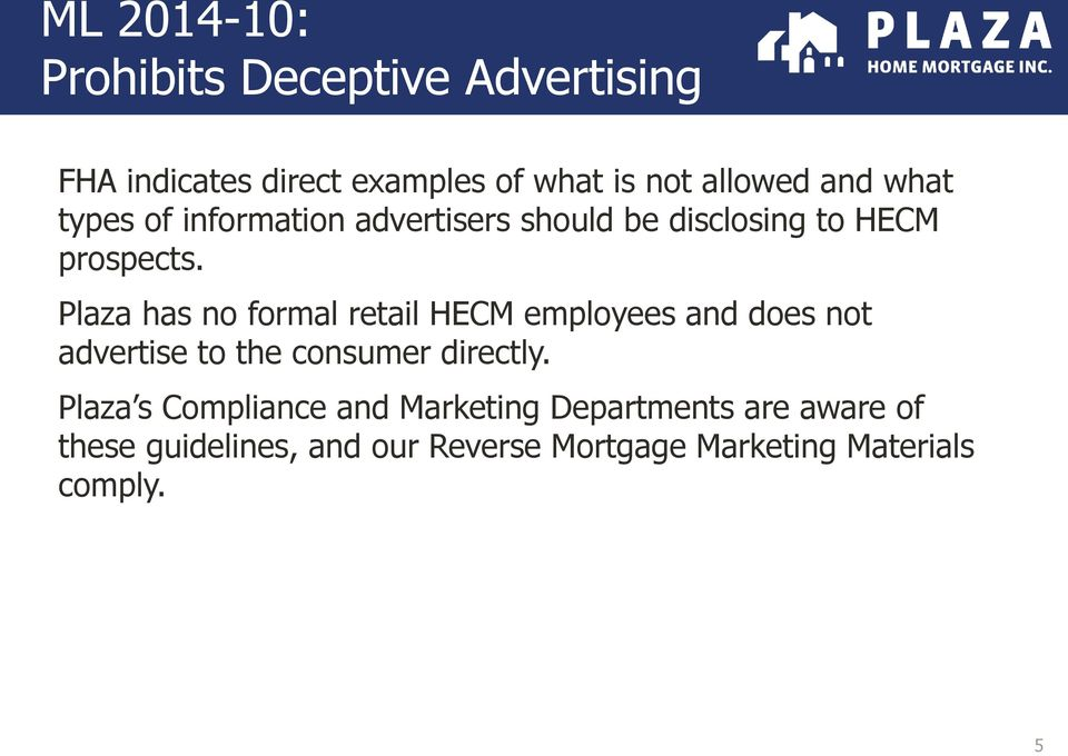 Plaza has no formal retail HECM employees and does not advertise to the consumer directly.