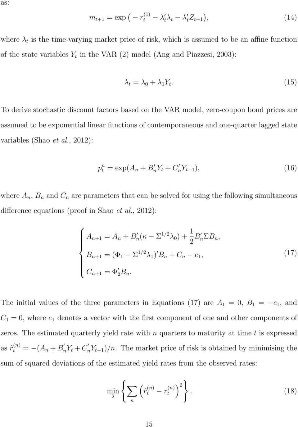 (15) To derive stochastic discount factors based on the VAR model, zero-coupon bond prices are assumed to be exponential linear functions of contemporaneous and one-quarter lagged state variables