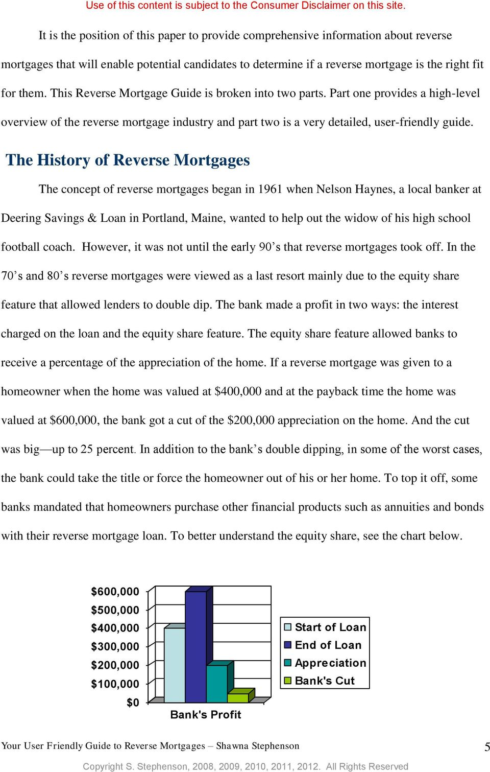 The History of Reverse Mortgages The concept of reverse mortgages began in 1961 when Nelson Haynes, a local banker at Deering Savings & Loan in Portland, Maine, wanted to help out the widow of his