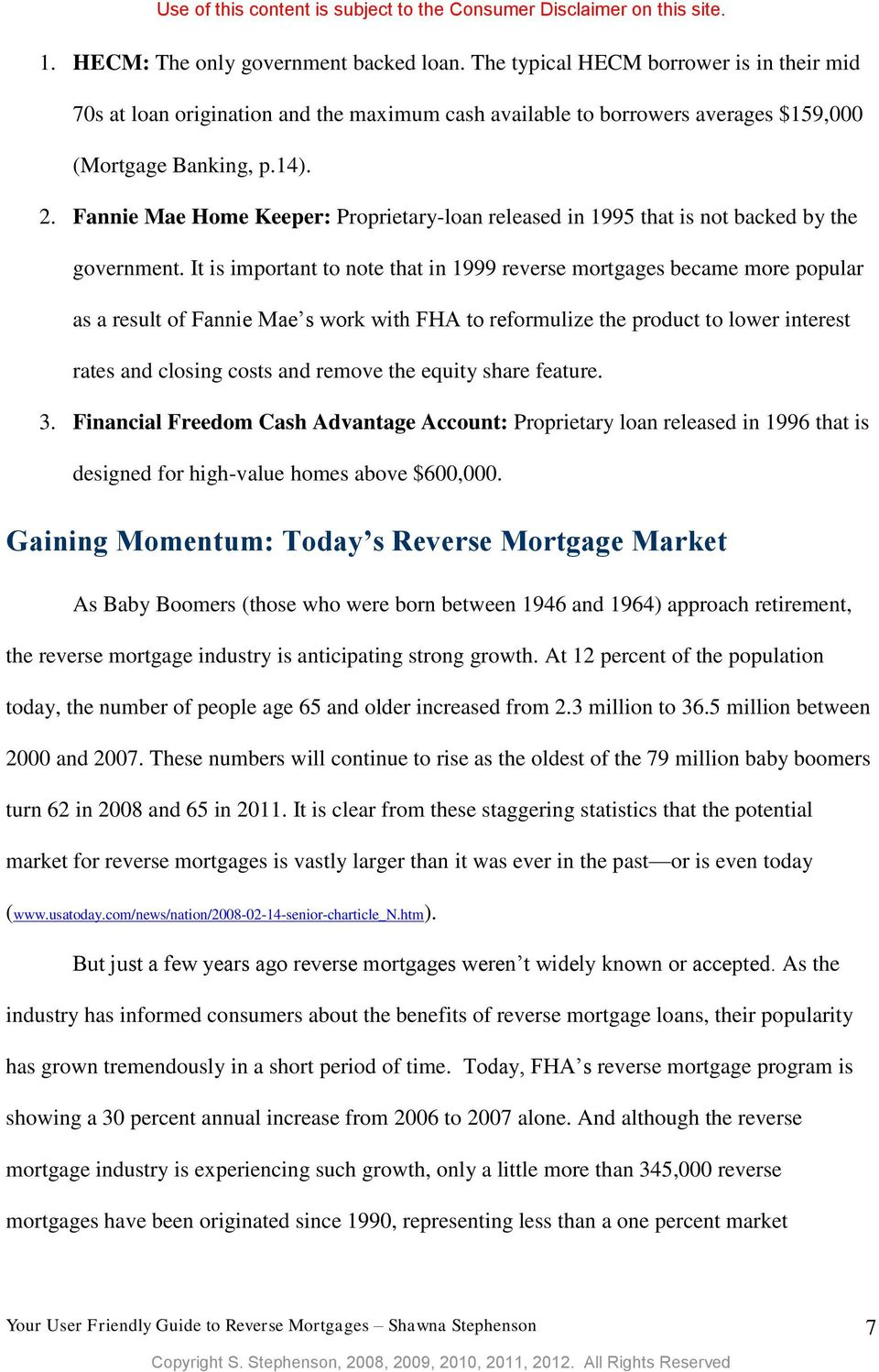 It is important to note that in 1999 reverse mortgages became more popular as a result of Fannie Mae s work with FHA to reformulize the product to lower interest rates and closing costs and remove