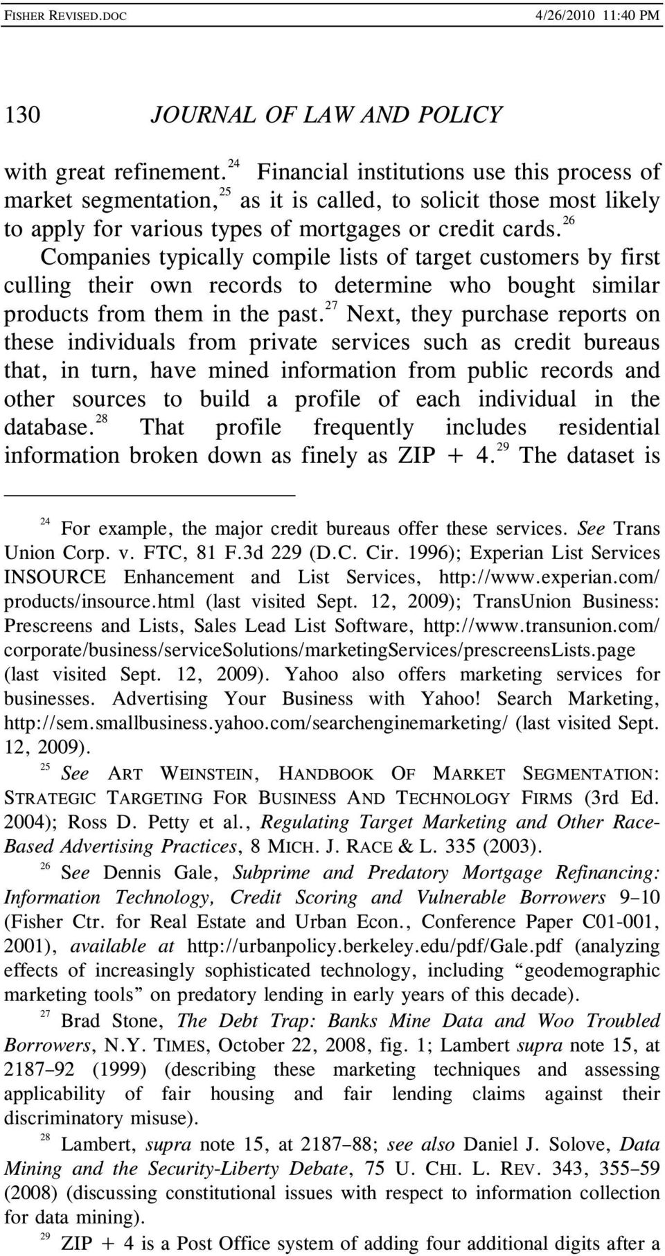 26 Companies typically compile lists of target customers by first culling their own records to determine who bought similar products from them in the past.