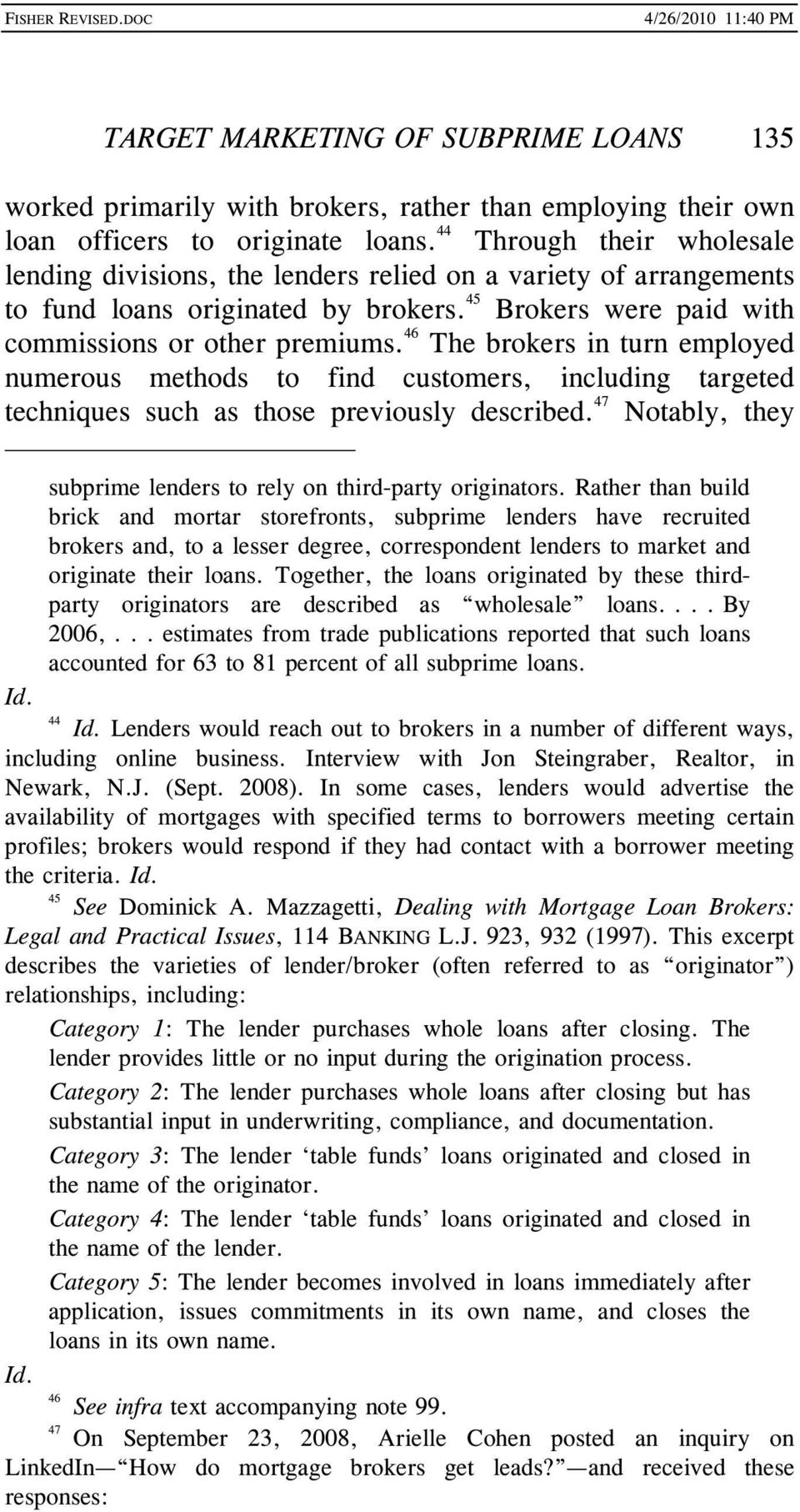 46 The brokers in turn employed numerous methods to find customers, including targeted techniques such as those previously described.