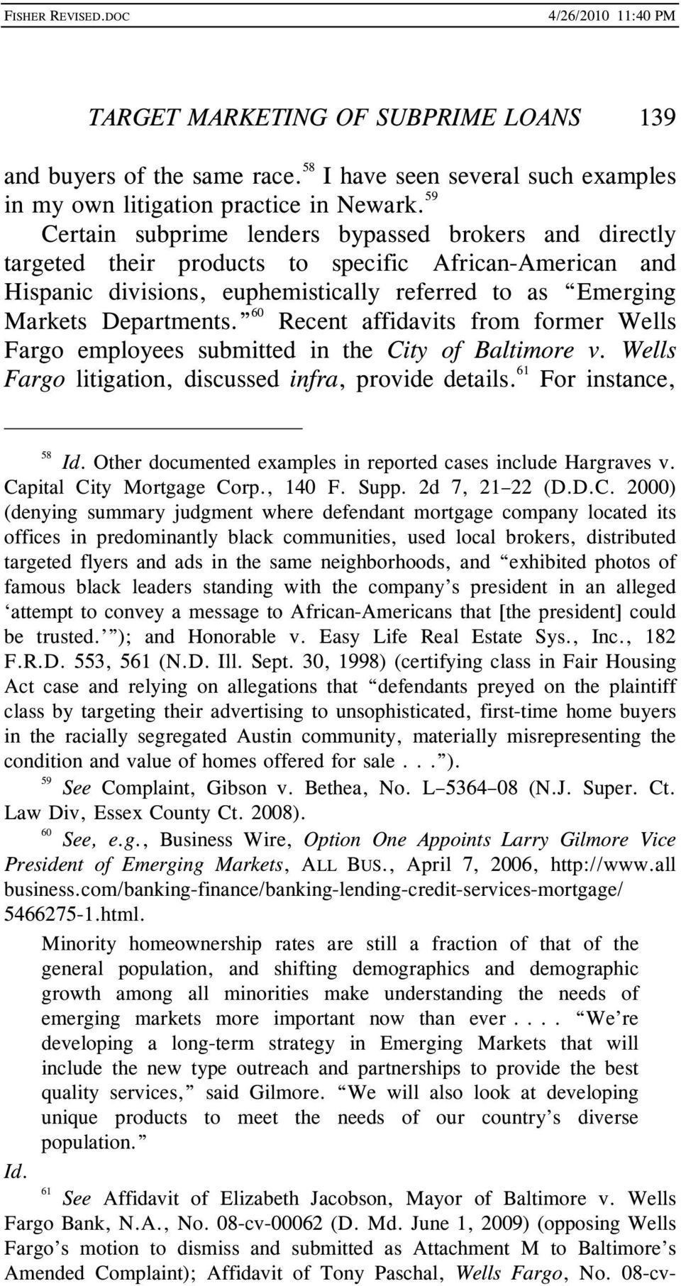 60 Recent affidavits from former Wells Fargo employees submitted in the City of Baltimore v. Wells Fargo litigation, discussed infra, provide details. 61 For instance, 58 Id.