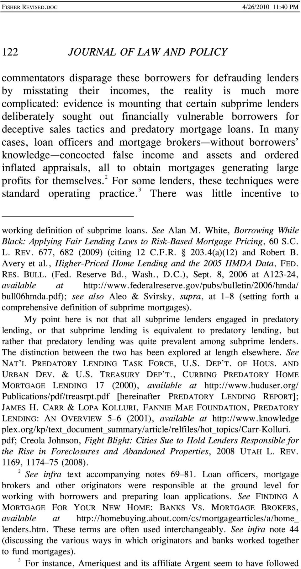 In many cases, loan officers and mortgage brokers without borrowers knowledge concocted false income and assets and ordered inflated appraisals, all to obtain mortgages generating large profits for